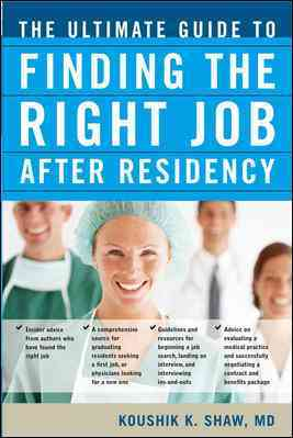 The Ultimate Guide to Finding the Right Job After Residency By Shaw, Koushik K., M.D./ Raj, Joyesh K., M.D.